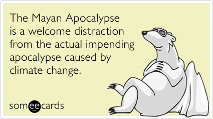 Climate-change-mayan-apocalypse-doomsday-somewhat-topical-ecards-someecards