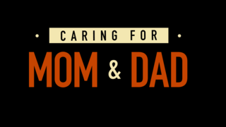 Caring for Mom & Dad